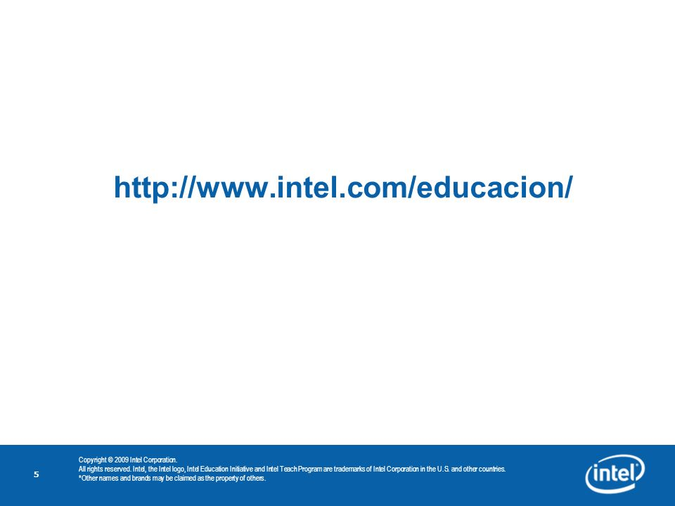 5 http://www.intel.com/educacion/ Copyright © 2009 Intel Corporation. All rights reserved. Intel, the Intel logo, Intel Education Initiative and Intel