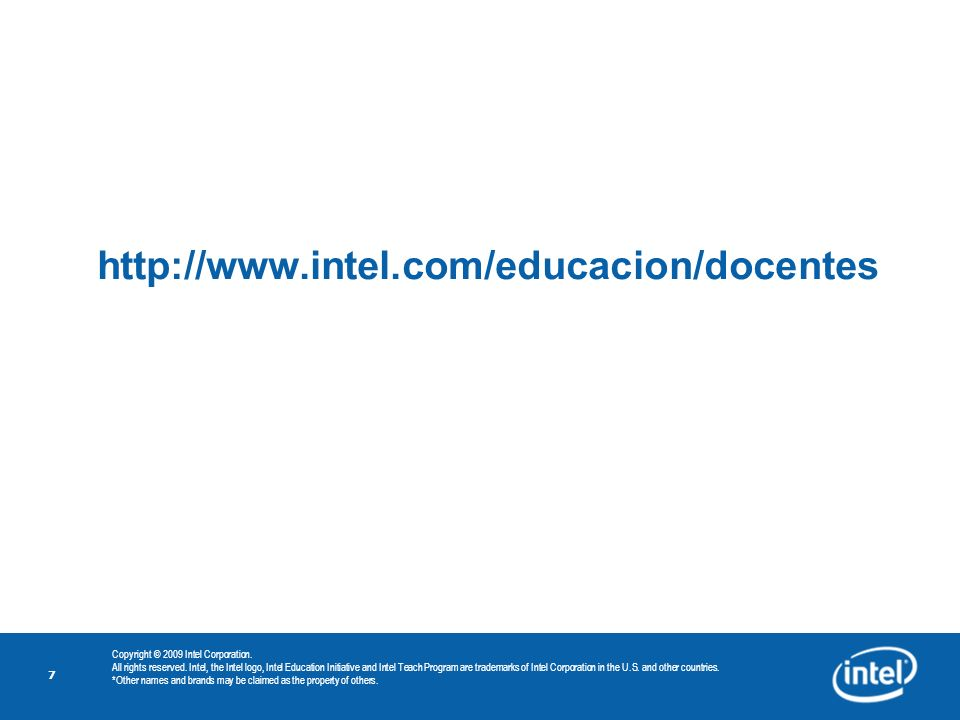 7 http://www.intel.com/educacion/docentes Copyright © 2009 Intel Corporation. All rights reserved. Intel, the Intel logo, Intel Education Initiative a