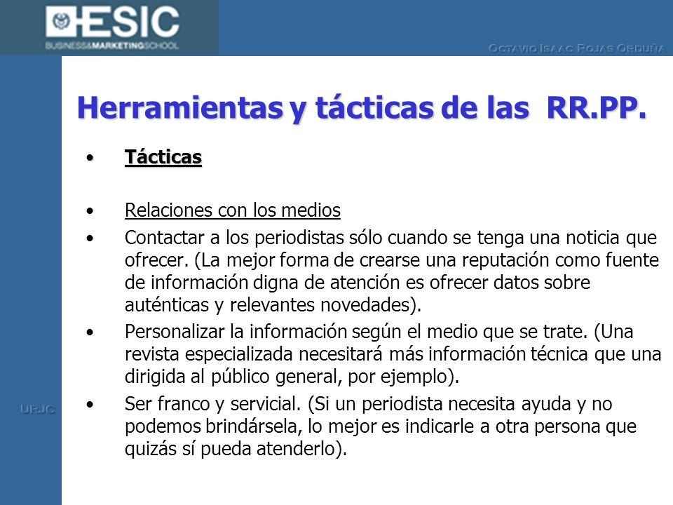 Herramientas y tácticas de las RR.PP. TácticasTácticas Relaciones con los medios Contactar a los periodistas sólo cuando se tenga una noticia que ofre