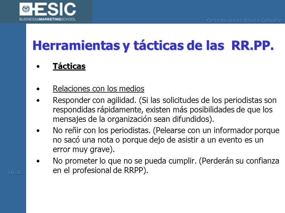 Herramientas y tácticas de las RR.PP. TácticasTácticas Relaciones con los medios Responder con agilidad. (Si las solicitudes de los periodistas son re