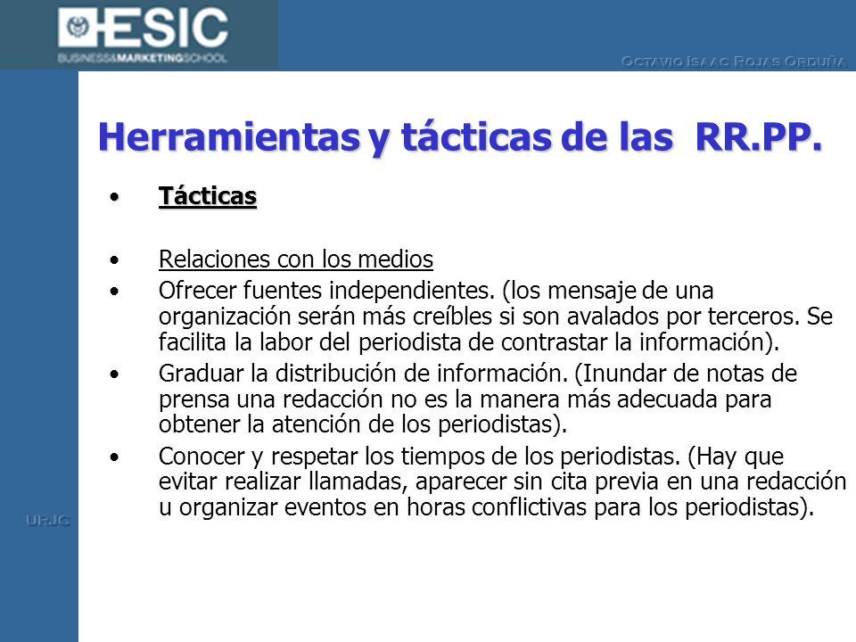 Herramientas y tácticas de las RR.PP. TácticasTácticas Relaciones con los medios Ofrecer fuentes independientes. (los mensaje de una organización será
