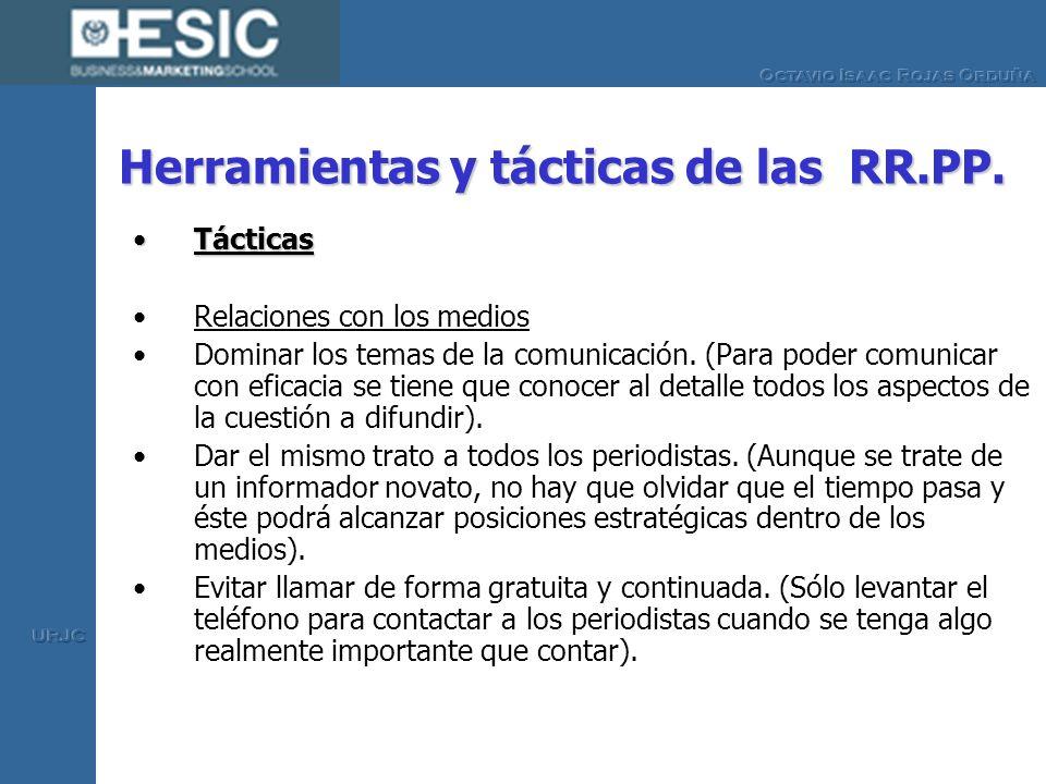 Herramientas y tácticas de las RR.PP. TácticasTácticas Relaciones con los medios Dominar los temas de la comunicación. (Para poder comunicar con efica