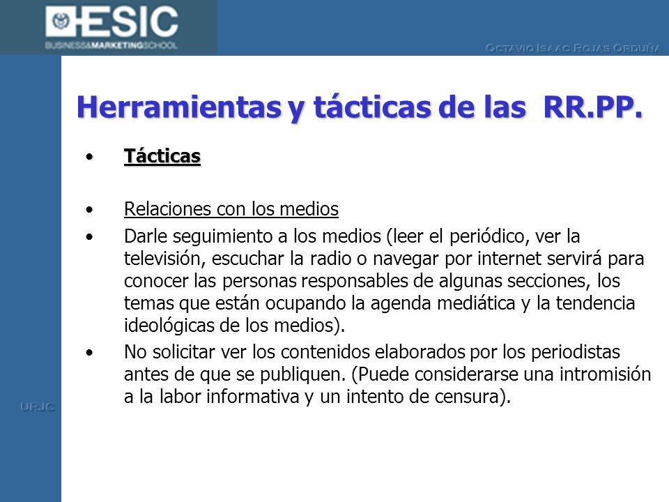 Herramientas y tácticas de las RR.PP. TácticasTácticas Relaciones con los medios Darle seguimiento a los medios (leer el periódico, ver la televisión,