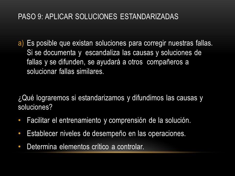 PASO 9: APLICAR SOLUCIONES ESTANDARIZADAS a)Es posible que existan soluciones para corregir nuestras fallas. Si se documenta y escandaliza las causas