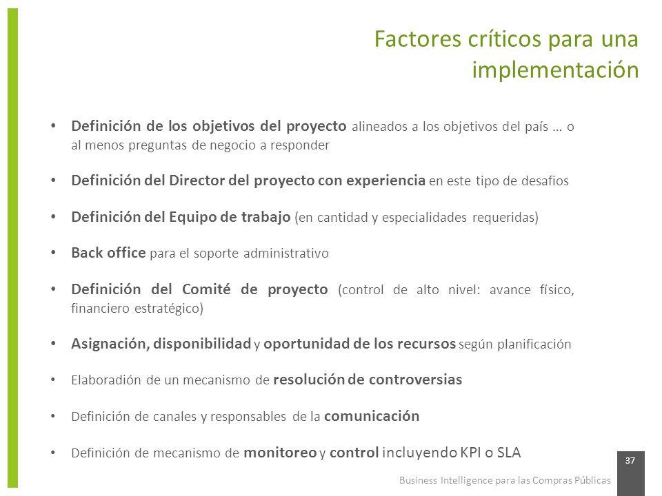 Business Intelligence para las Compras Públicas 37 Factores críticos para una implementación Definición de los objetivos del proyecto alineados a los