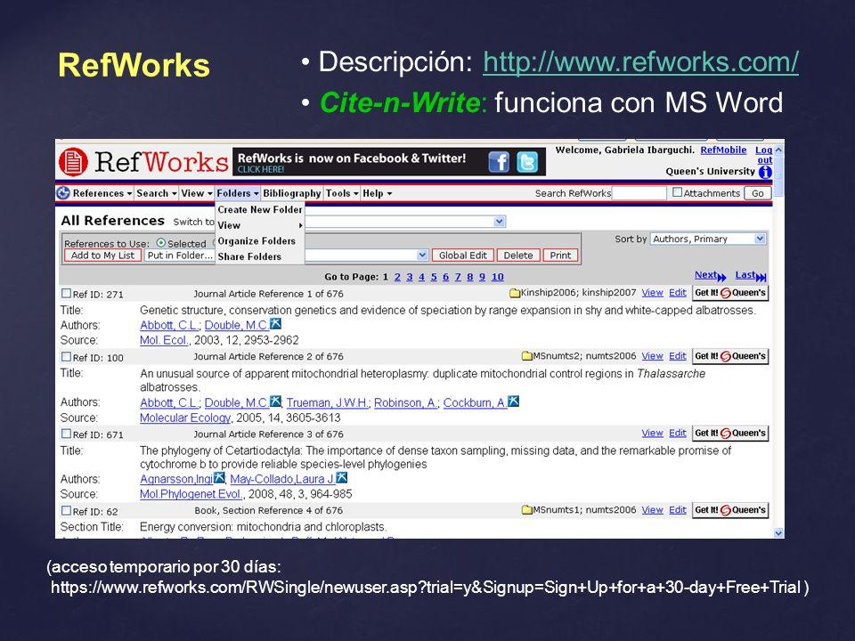 RefWorks Descripción: http://www.refworks.com/http://www.refworks.com/ Cite-n-Write: funciona con MS Word (acceso temporario por 30 días: https://www.