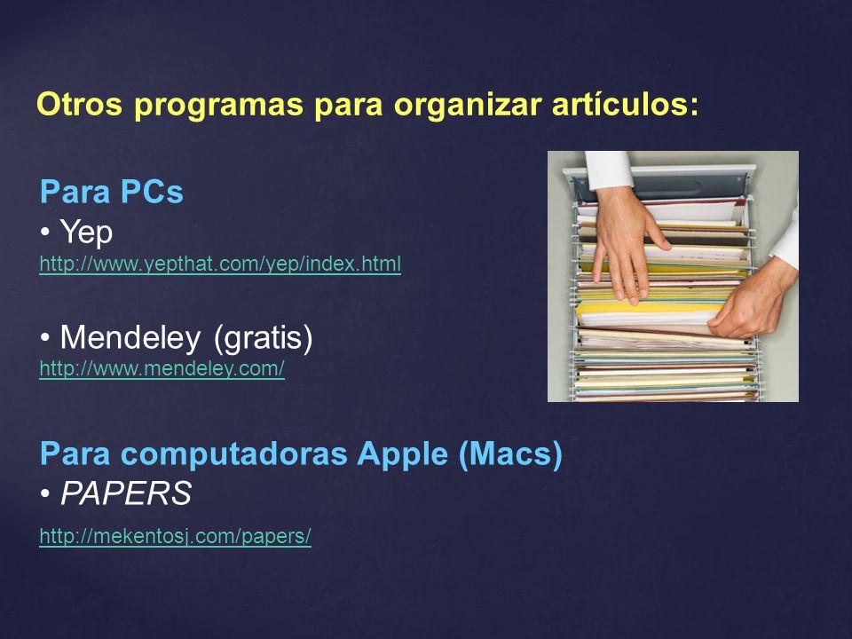Otros programas para organizar artículos: Para PCs Yep http://www.yepthat.com/yep/index.html Mendeley (gratis) http://www.mendeley.com/ Para computado