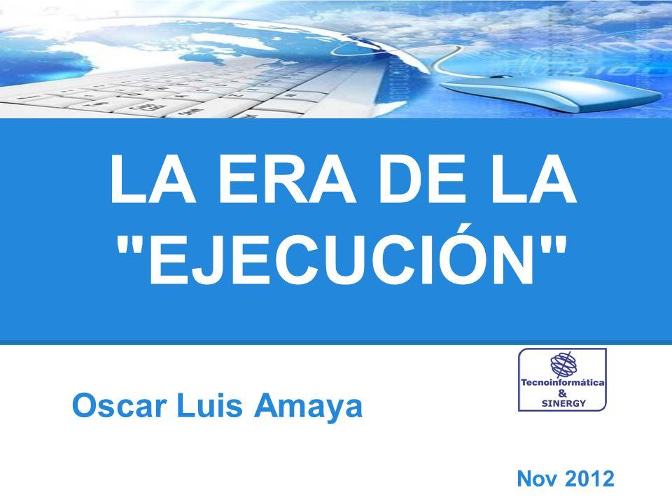 LA ERA DE LA EJECUCIÓN Oscar Luis Amaya Nov 2012