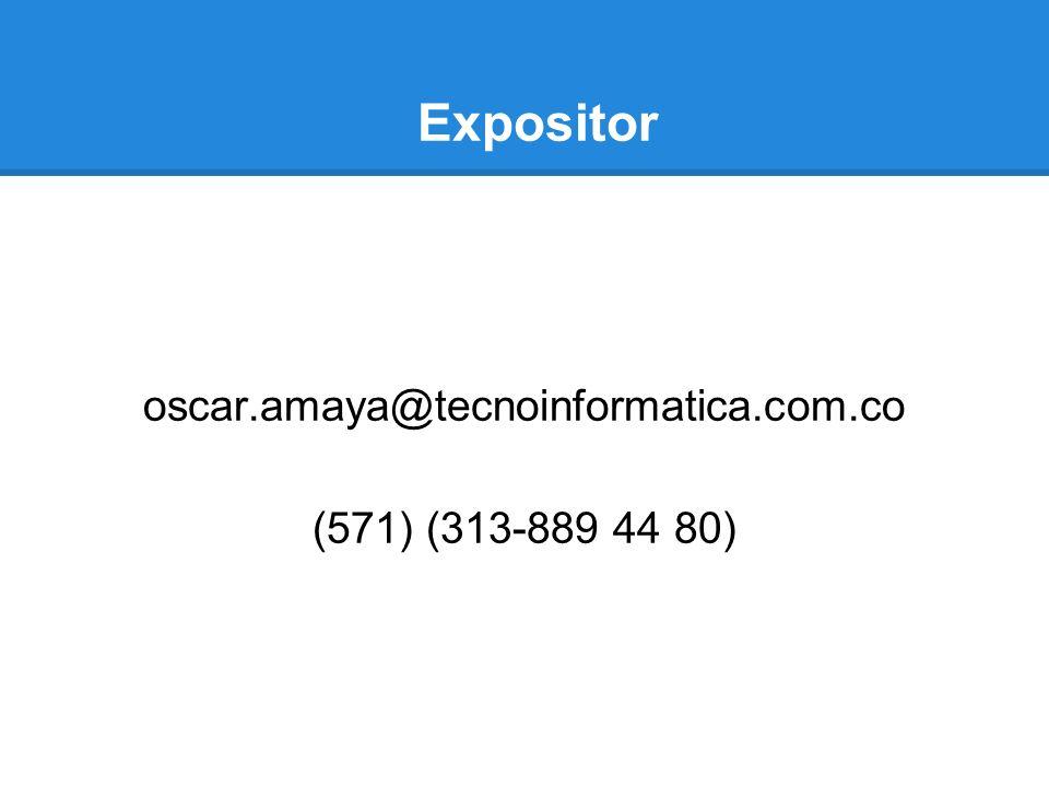 Expositor oscar.amaya@tecnoinformatica.com.co (571) (313-889 44 80)