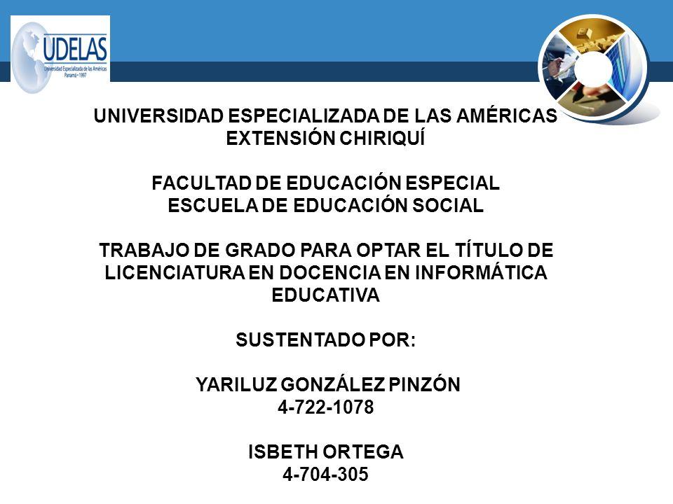UNIVERSIDAD ESPECIALIZADA DE LAS AMÉRICAS EXTENSIÓN CHIRIQUÍ FACULTAD DE EDUCACIÓN ESPECIAL ESCUELA DE EDUCACIÓN SOCIAL TRABAJO DE GRADO PARA OPTAR EL