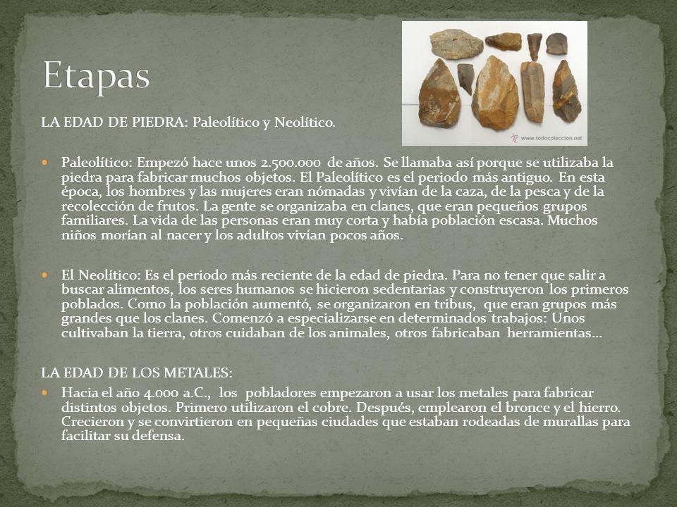 LA EDAD DE PIEDRA: Paleolítico y Neolítico. Paleolítico: Empezó hace unos 2.500.000 de años. Se llamaba así porque se utilizaba la piedra para fabrica