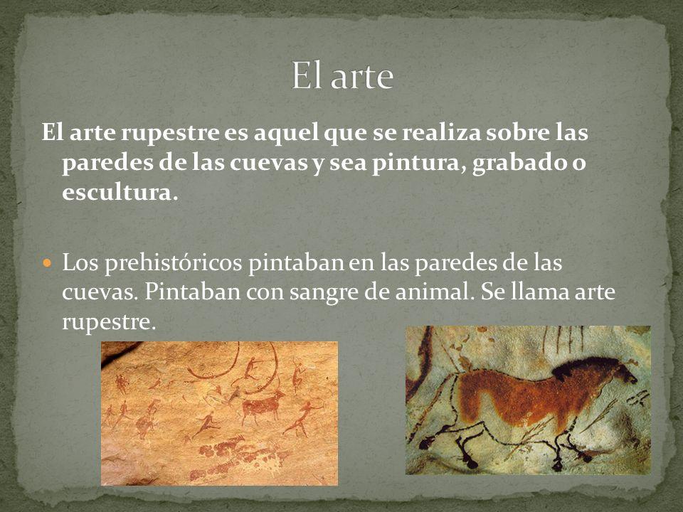 El arte rupestre es aquel que se realiza sobre las paredes de las cuevas y sea pintura, grabado o escultura. Los prehistóricos pintaban en las paredes