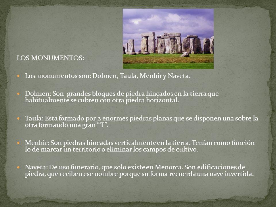 LOS MONUMENTOS: Los monumentos son: Dolmen, Taula, Menhir y Naveta. Dolmen: Son grandes bloques de piedra hincados en la tierra que habitualmente se c