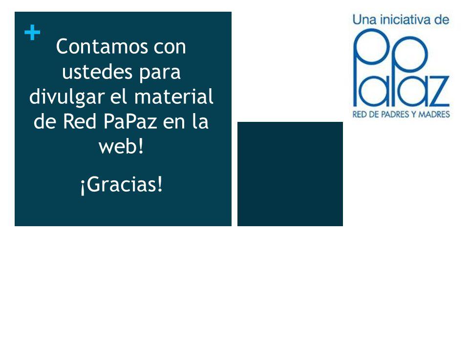 + Contamos con ustedes para divulgar el material de Red PaPaz en la web! ¡Gracias!