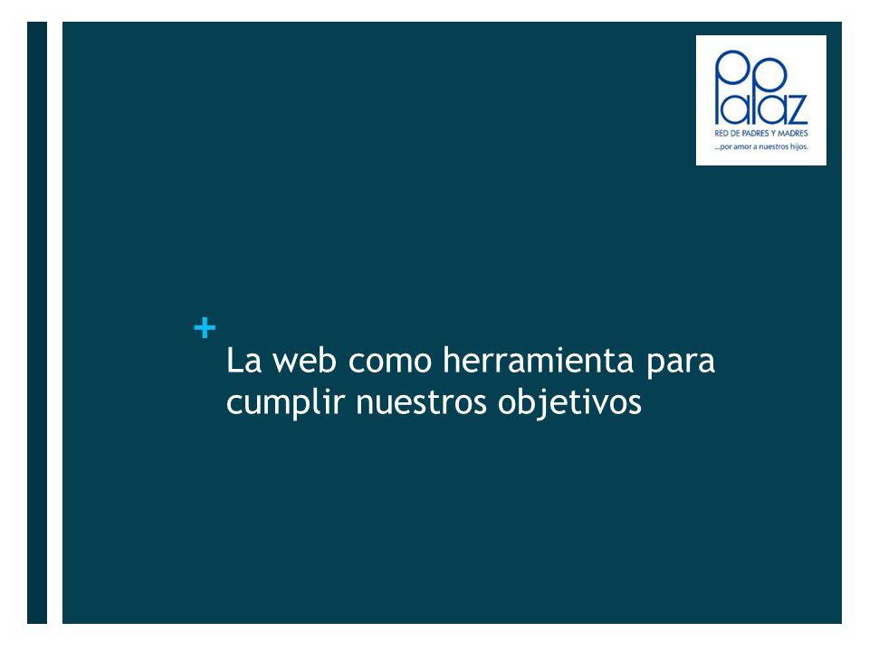 + La web como herramienta para cumplir nuestros objetivos