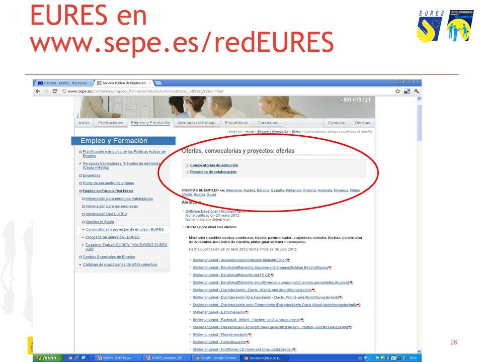 25 Eures en www.sepe.es/redEURES www.sepe.es/redEURES Nuestras ofertas y convocatoriaas Información sobre condiciones de vida, Mercado de trabajo, etc
