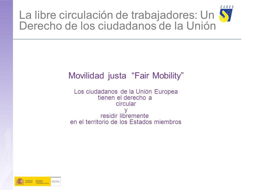 La libre circulación de trabajadores: Un Derecho de los ciudadanos de la Unión Movilidad justa Fair Mobility Los ciudadanos de la Unión Europea tienen el derecho a circular y residir libremente en el territorio de los Estados miembros