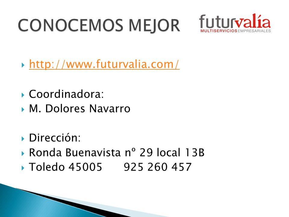 http://www.futurvalia.com/ Coordinadora: M. Dolores Navarro Dirección: Ronda Buenavista nº 29 local 13B Toledo 45005 925 260 457