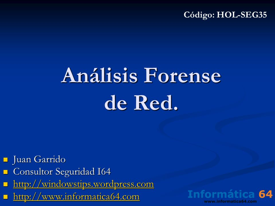 Juan Garrido Juan Garrido Consultor Seguridad I64 Consultor Seguridad I64 http://windowstips.wordpress.com http://windowstips.wordpress.com http://windowstips.wordpress.com http://www.informatica64.com http://www.informatica64.com http://www.informatica64.com