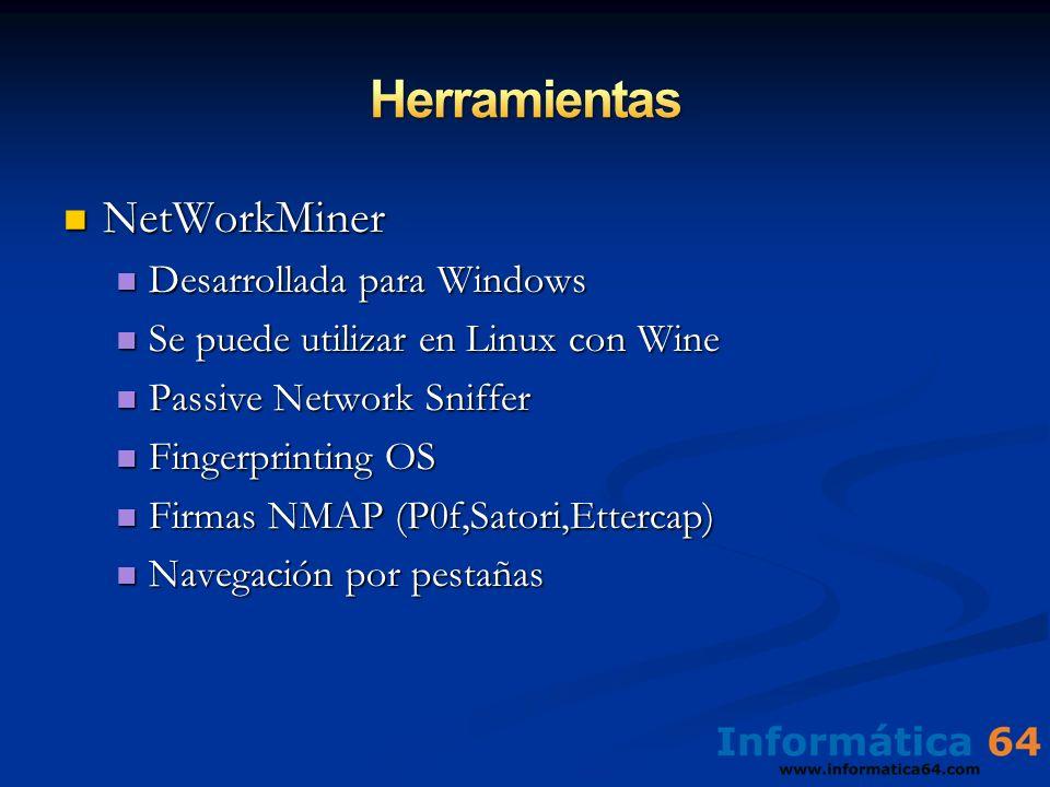 NetWorkMiner NetWorkMiner Desarrollada para Windows Desarrollada para Windows Se puede utilizar en Linux con Wine Se puede utilizar en Linux con Wine