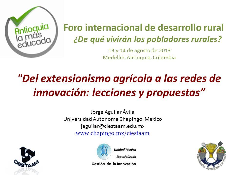 Del extensionismo agrícola a las redes de innovación: lecciones y propuestas Jorge Aguilar Ávila Universidad Autónoma Chapingo.