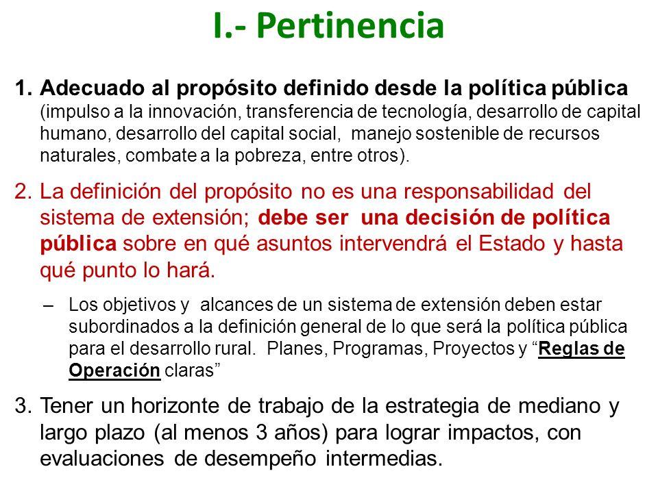 I.- Pertinencia 1.Adecuado al propósito definido desde la política pública (impulso a la innovación, transferencia de tecnología, desarrollo de capita