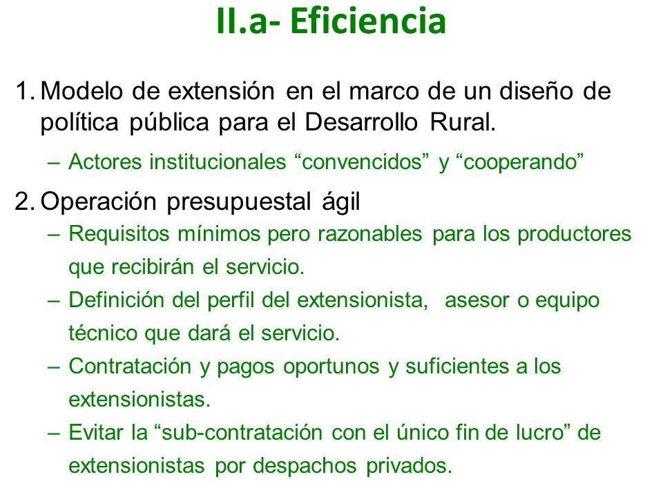 II.a- Eficiencia 1.Modelo de extensión en el marco de un diseño de política pública para el Desarrollo Rural. –Actores institucionales convencidos y c