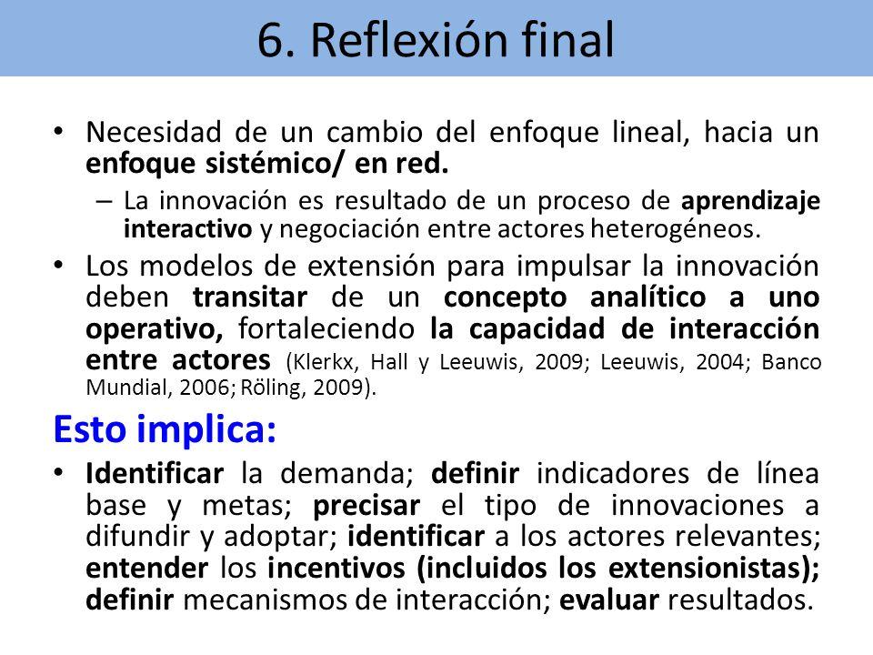 6. Reflexión final Necesidad de un cambio del enfoque lineal, hacia un enfoque sistémico/ en red. – La innovación es resultado de un proceso de aprend