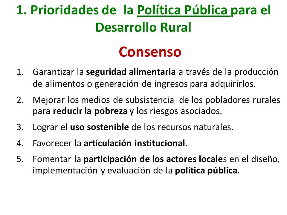 1. Prioridades de la Política Pública para el Desarrollo Rural Consenso 1.Garantizar la seguridad alimentaria a través de la producción de alimentos o