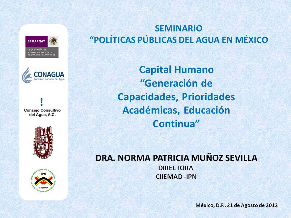 Capital Humano Generación de Capacidades, Prioridades Académicas, Educación Continua SEMINARIO POLÍTICAS PÚBLICAS DEL AGUA EN MÉXICO DRA. NORMA PATRIC