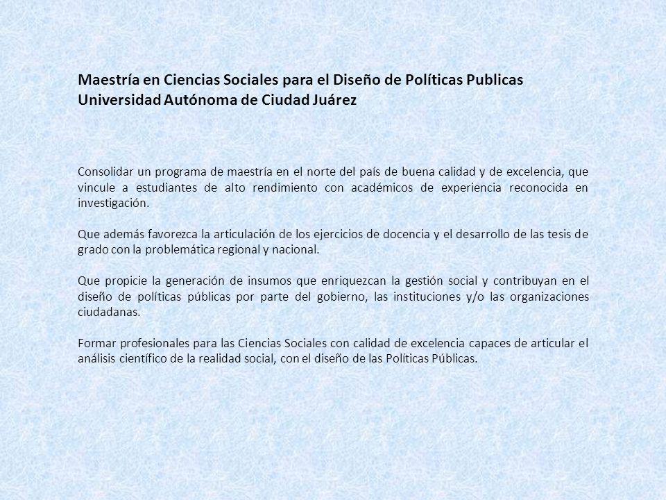Maestría en Ciencias Sociales para el Diseño de Políticas Publicas Universidad Autónoma de Ciudad Juárez Consolidar un programa de maestría en el nort