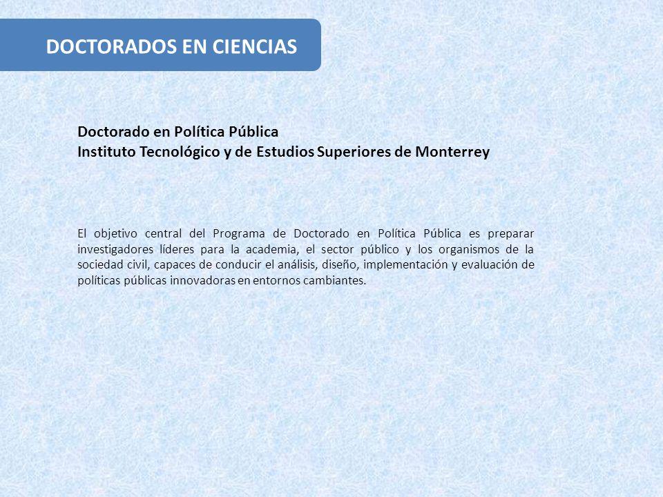 El objetivo central del Programa de Doctorado en Política Pública es preparar investigadores líderes para la academia, el sector público y los organismos de la sociedad civil, capaces de conducir el análisis, diseño, implementación y evaluación de políticas públicas innovadoras en entornos cambiantes.