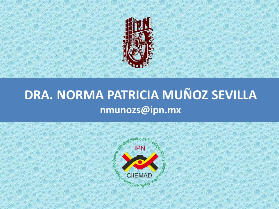 DRA. NORMA PATRICIA MUÑOZ SEVILLA nmunozs@ipn.mx