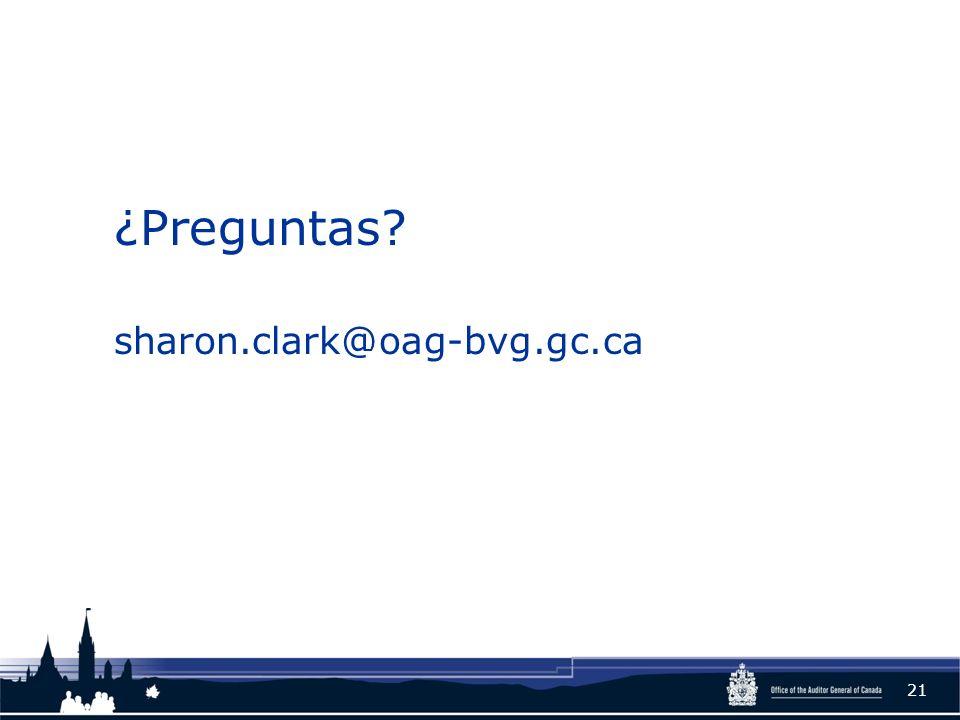 ¿Preguntas? sharon.clark@oag-bvg.gc.ca 21