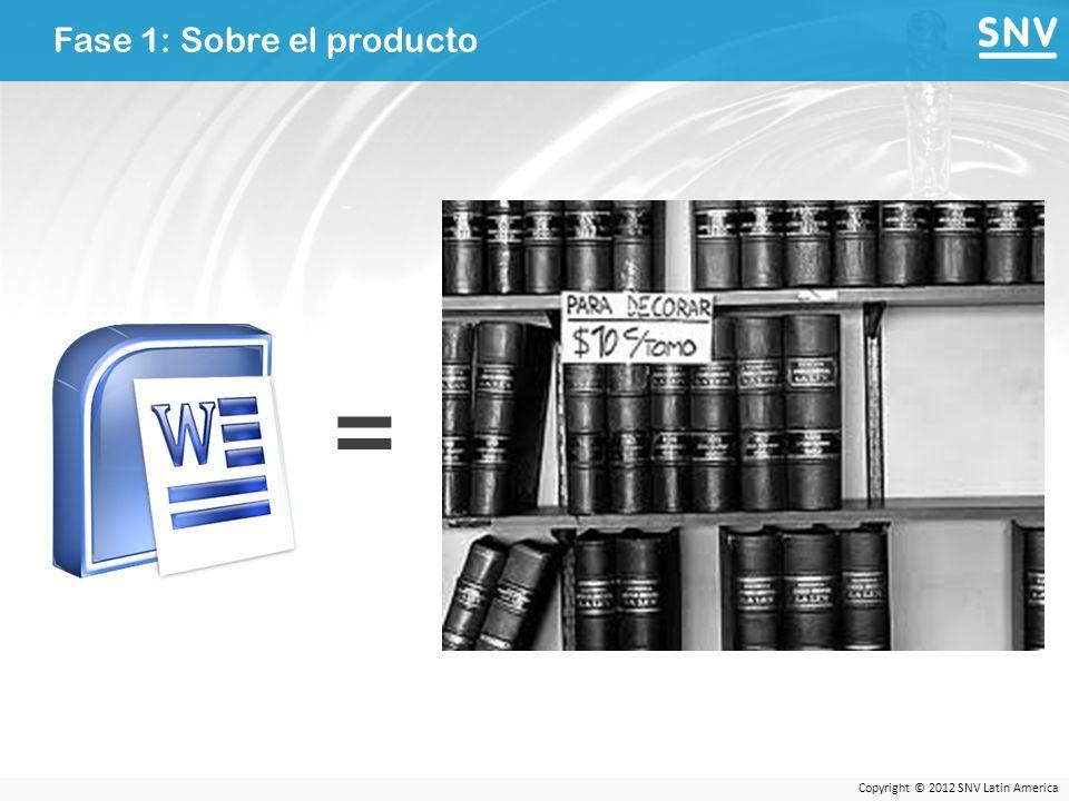 Copyright © 2012 SNV Latin America Fase 1: Sobre el producto =