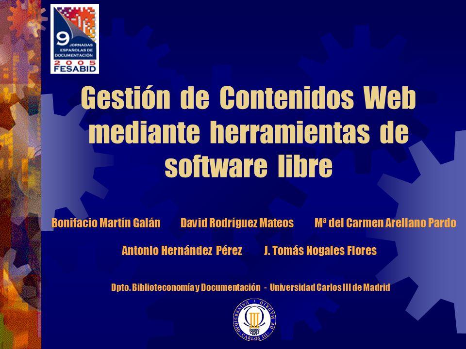 Gestión de Contenidos Web mediante herramientas de software libre Bonifacio Martín Galán David Rodríguez Mateos Mª del Carmen Arellano Pardo Antonio H