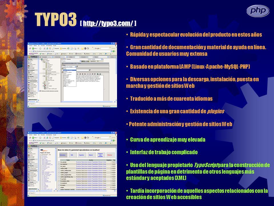 TYPO3 [ http://typo3.com/ ]http://typo3.com/ Rápida y espectacular evolución del producto en estos años Gran cantidad de documentación y material de ayuda en línea.