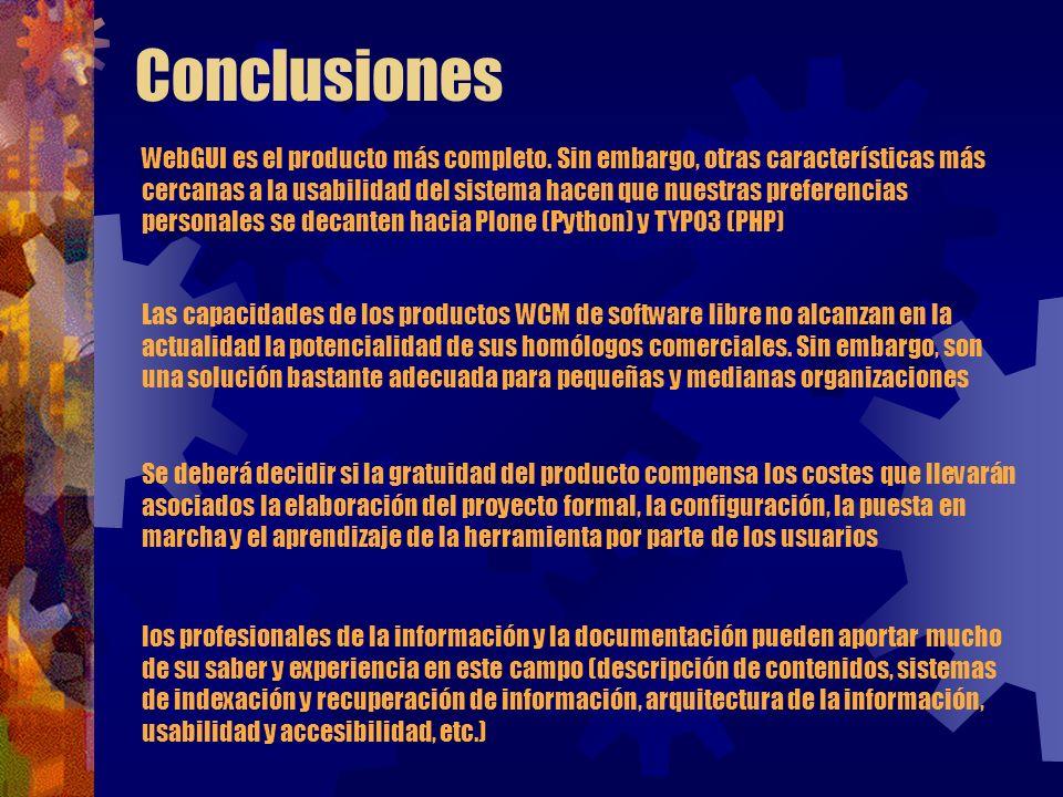 Conclusiones Las capacidades de los productos WCM de software libre no alcanzan en la actualidad la potencialidad de sus homólogos comerciales. Sin em