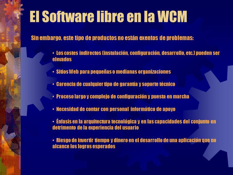 El Software libre en la WCM Sin embargo, este tipo de productos no están exentos de problemas: Los costes indirectos (instalación, configuración, desa