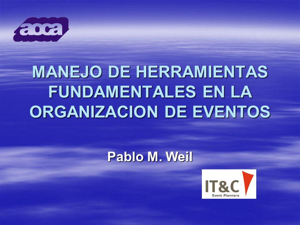 MANEJO DE HERRAMIENTAS FUNDAMENTALES EN LA ORGANIZACION DE EVENTOS Pablo M. Weil