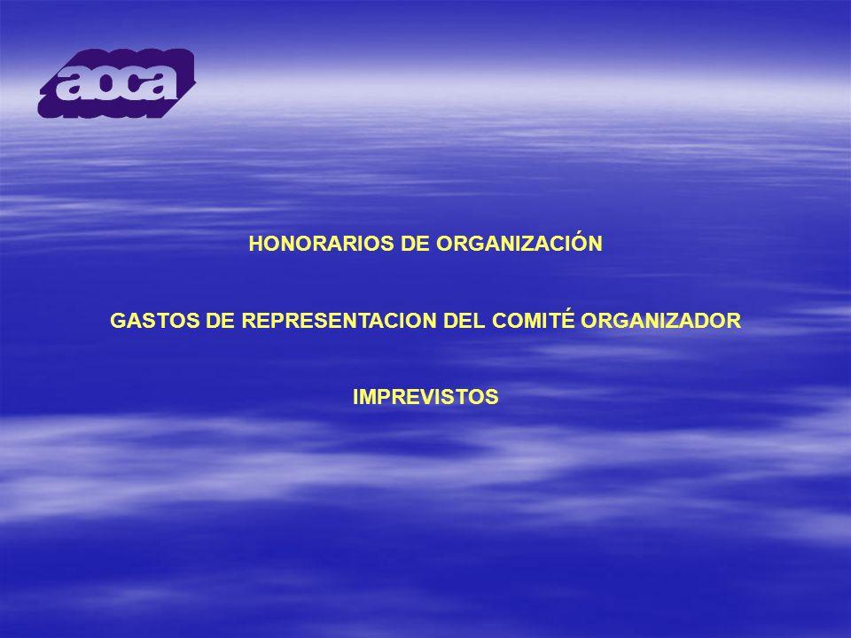 HONORARIOS DE ORGANIZACIÓN GASTOS DE REPRESENTACION DEL COMITÉ ORGANIZADOR IMPREVISTOS