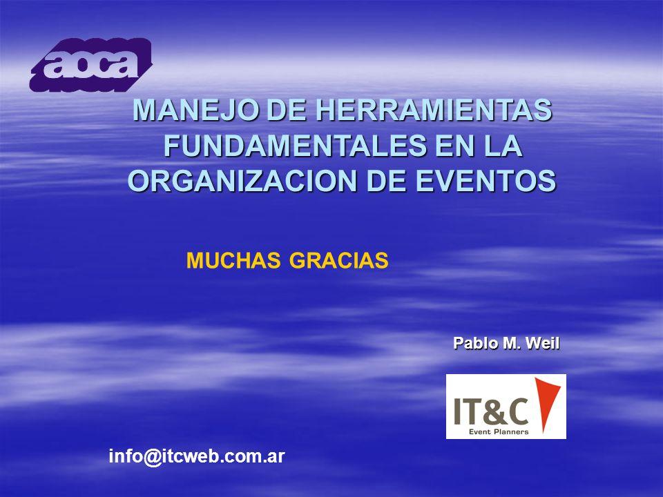 MANEJO DE HERRAMIENTAS FUNDAMENTALES EN LA ORGANIZACION DE EVENTOS Pablo M. Weil MUCHAS GRACIAS info@itcweb.com.ar