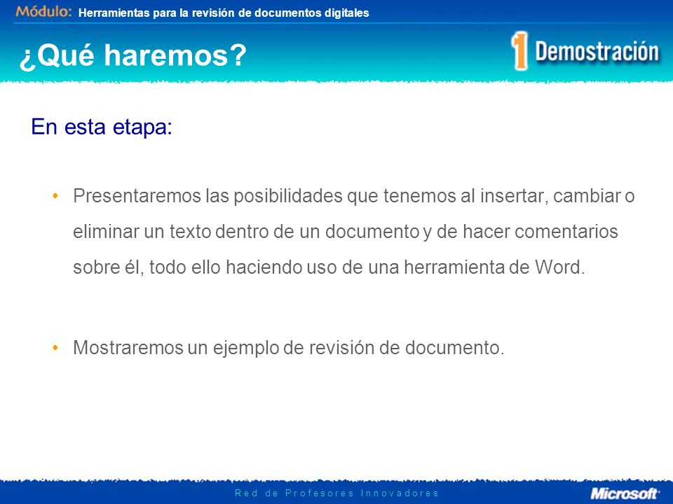 Herramientas para la revisión de documentos digitales R e d d e P r o f e s o r e s I n n o v a d o r e s ¿Qué haremos? Presentaremos las posibilidade