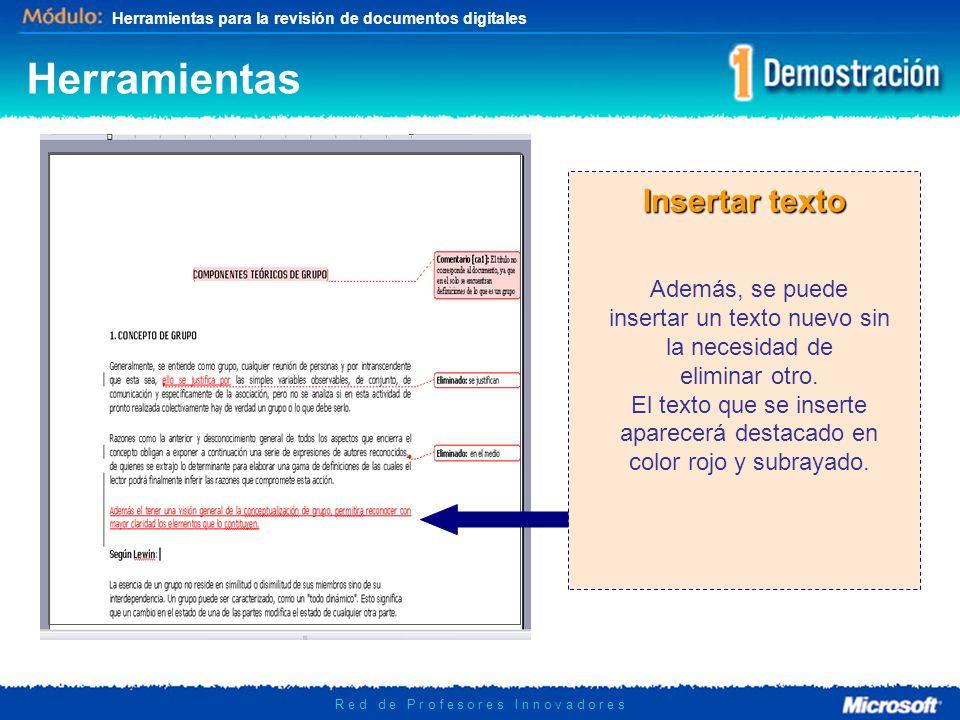 Herramientas para la revisión de documentos digitales R e d d e P r o f e s o r e s I n n o v a d o r e s Herramientas Insertar texto Además, se puede