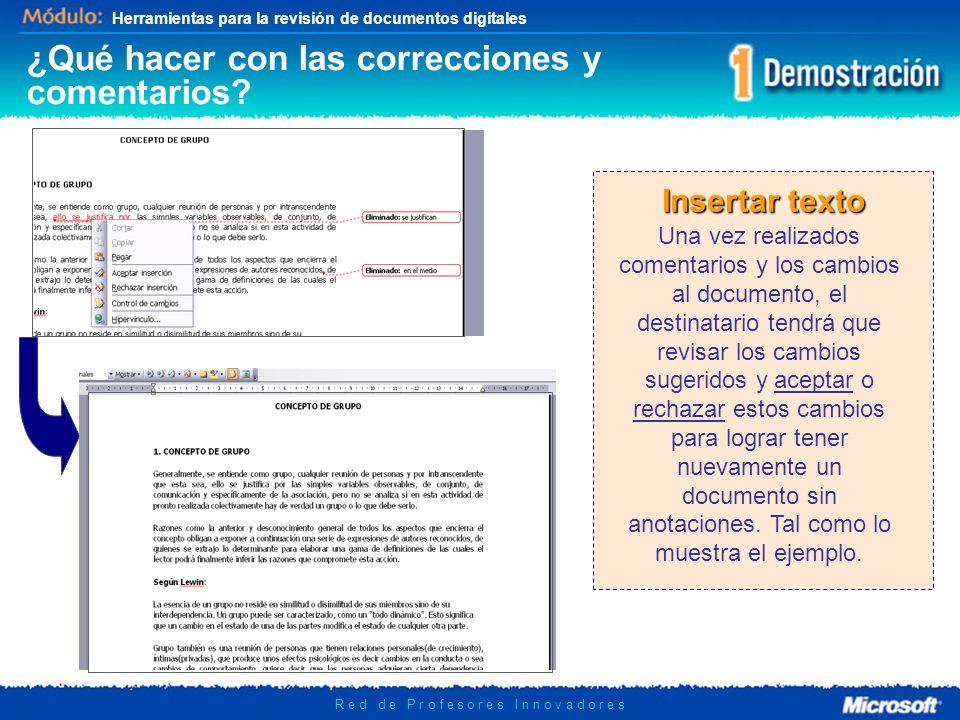 Herramientas para la revisión de documentos digitales R e d d e P r o f e s o r e s I n n o v a d o r e s ¿Qué hacer con las correcciones y comentario