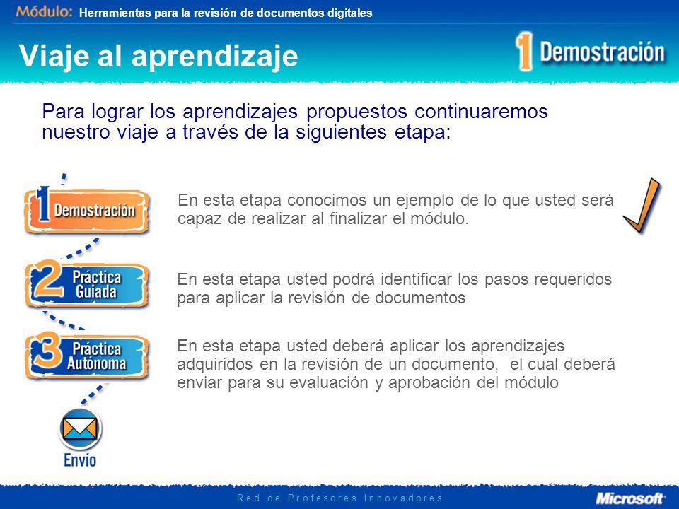 Herramientas para la revisión de documentos digitales R e d d e P r o f e s o r e s I n n o v a d o r e s En esta etapa conocimos un ejemplo de lo que