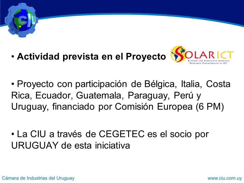 Actividad prevista en el Proyecto Proyecto con participación de Bélgica, Italia, Costa Rica, Ecuador, Guatemala, Paraguay, Perú y Uruguay, financiado por Comisión Europea (6 PM) La CIU a través de CEGETEC es el socio por URUGUAY de esta iniciativa