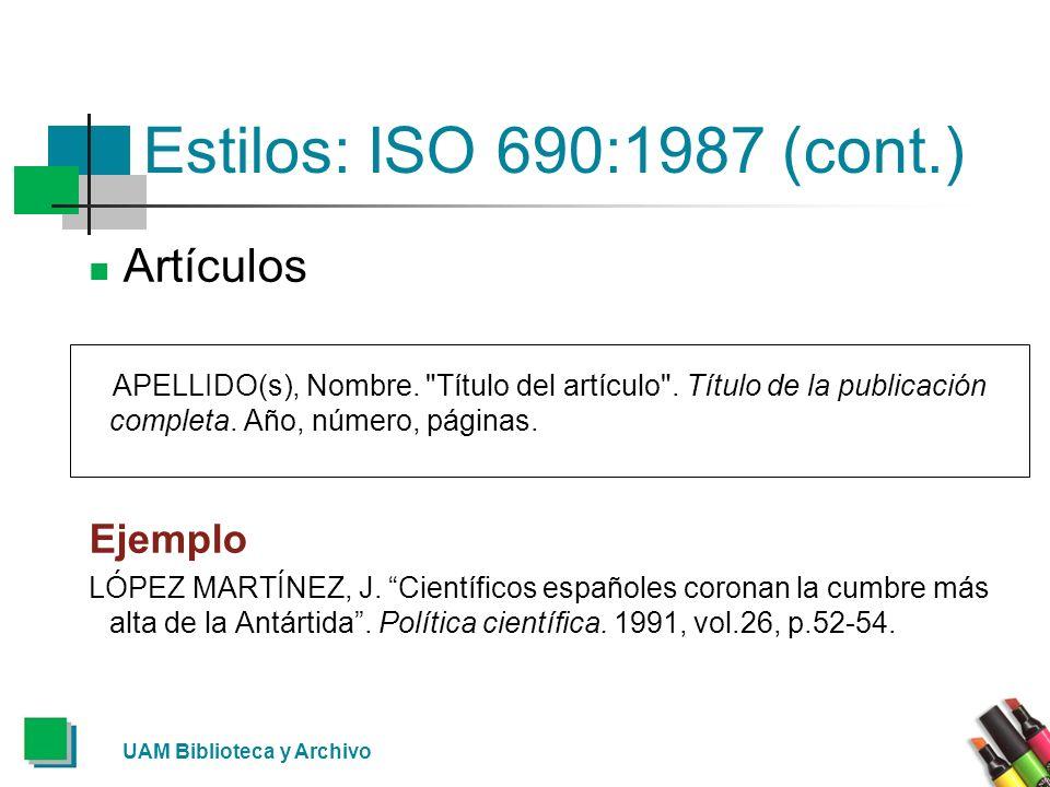UAM Biblioteca y Archivo Estilos: ISO 690:1987 (cont.) Artículos APELLIDO(s), Nombre.