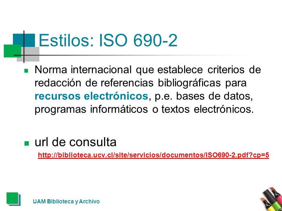 UAM Biblioteca y Archivo Estilos: ISO 690-2 Norma internacional que establece criterios de redacción de referencias bibliográficas para recursos elect