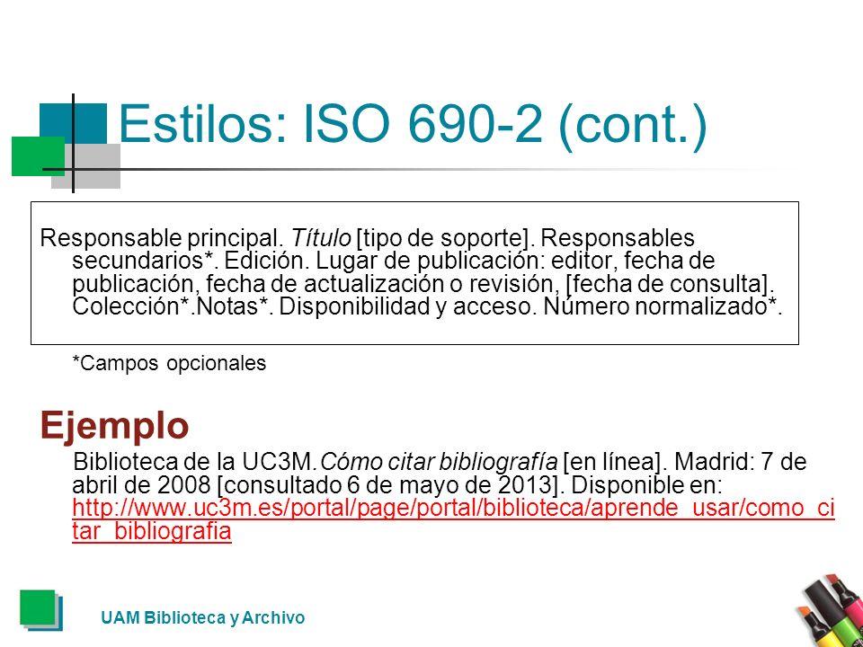 UAM Biblioteca y Archivo Estilos: ISO 690-2 (cont.) Responsable principal. Título [tipo de soporte]. Responsables secundarios*. Edición. Lugar de publ